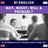Modals - May, Might, Will & Probably B1 Intermediate Lesson Plan For ESL