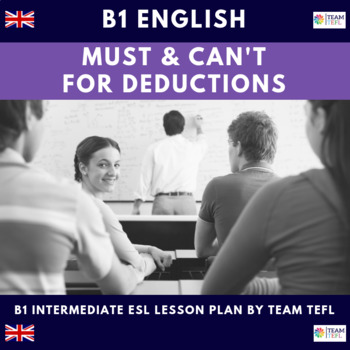 Modals - Must / Can't Have for Deductions B1 Intermediate Lesson Plan For ESL