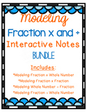 Modeling Fraction Multiplication and Division Interactive Notes BUNDLE