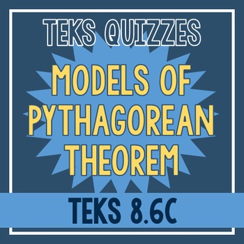 Models of Pythagorean Theorem Quiz (TEKS 8.6C)