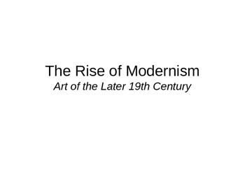 Modern Art (art of the later 19th century- chapter 29) Powerpoint