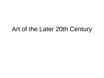 Modern-Contemporary Art (later 20th century) chapter 34 Powerpoint