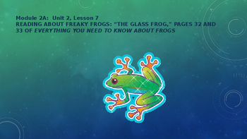 Module 2A:  Unit 2, Lesson 7 READING ABOUT FREAKY FROGS