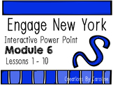 Module 6 Lessons 1-10 First Grade. Engage New York. Power Point