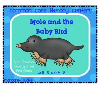 Mole and Baby Bird Unit 5 Week 2 Common Core Literacy Centers