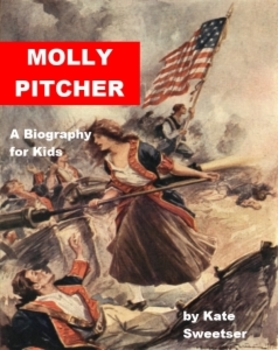 Molly Pitcher - A Biography for Kids