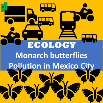 Ecology: Monarch butterflies; Mexico City pollution; 2 units - SP Intermediate 1