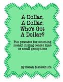 Money Game:  A Dollar, A Dollar, Who's Got a Dollar