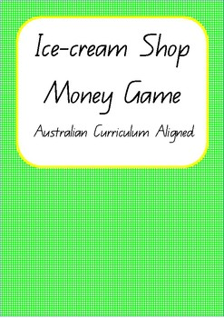 Money Ice-cream Shop Game- Australian Curriculum Aligned