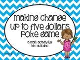 Money: Making Change up to $5.00 Poke Game