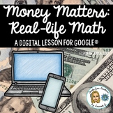 Money Matters: Math in Real Life- A DigiDoc™ Digital Lesson for Google®