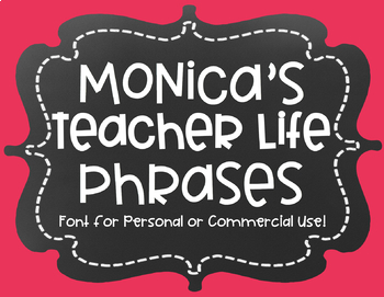 Monica's Teacher Life Phrases {Font for Personal and Commercial Use}
