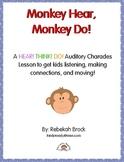 Monkey Hear, Monkey Do!  A Hear! Think! Do! Auditory Charades Lesson