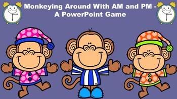Monkeying Around With AM and PM - A PowerPoint Game