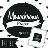 Monochrome Classroom Decor - FREEBIE Poster - Black & White Decor