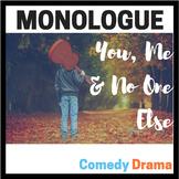 Monologue:  You, Me & No One Else  (Comedy Drama Monologue