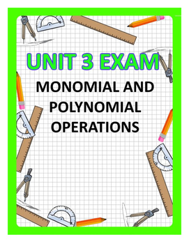 Monomial and Polynomial Operations Unit Exam - 2 Versions with KEY