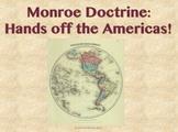 Monroe Doctrine:  Hands off the Americas!