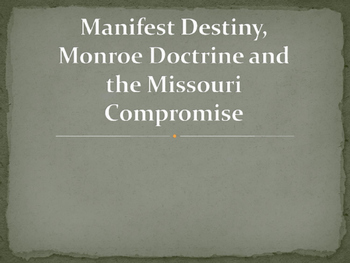 Monroe Doctrine, Missouri Compromise, Manifest Destiny
