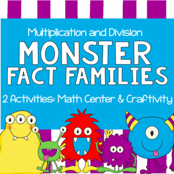 Monster Fact Families for Multiplication & Division - Math Center and Craftivity