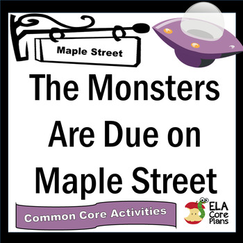The Monsters Are Due on Maple Street - Common Core Lesson Packet