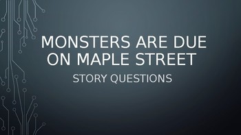 Monsters are Due on Maple Street Questions PPT