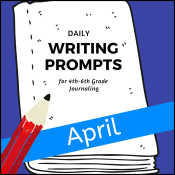 Monthly Writing Prompts Journal for 4th-8th Grades - April