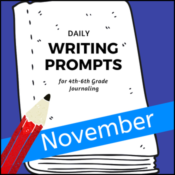 Monthly Writing Prompts Journal for 4th-8th Grades - November