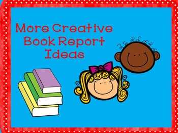More Creative Book Report Ideas