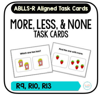 More, Less, and None Task Cards [ABLLS-R Aligned R9, R10, R13]