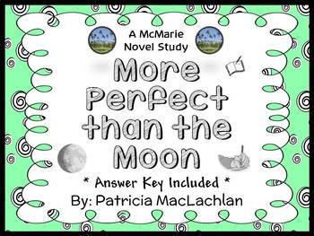 More Perfect than the Moon (Patricia MacLachlan) Novel Study (22 pages)