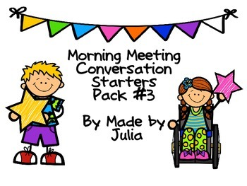 Morning Meeting Conversation Starters- Pack 3!