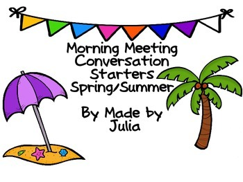Morning Meeting  Conversation Starters- Spring/Summer Pack