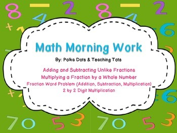 Morning Work: Fraction Operations, Multi-Digit Multiplication, and Word Problems