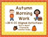 Morning Work ~Kindergarten~ Autumn Pack ~30 Activities Aligned To CC!