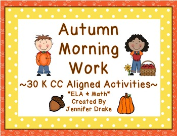 Morning Work ~Kindergarten~ Autumn Pack ~30 Activities Aligned To CC!