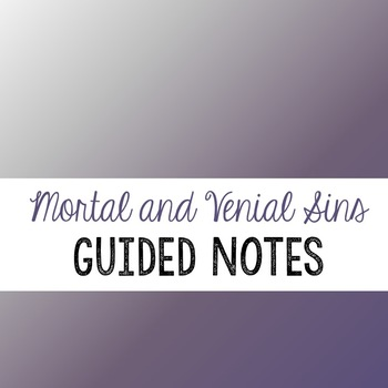 Mortal And Venial Sins Guided Notes And Lesson Plan By Teach Grit