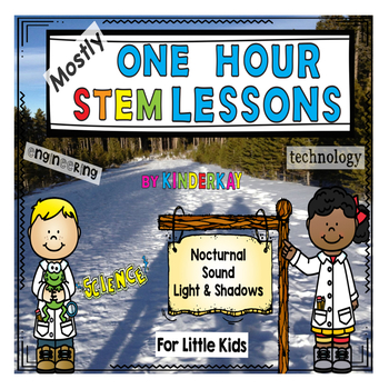 (Mostly) One Hour STEM Lessons - NOCTURNAL, SOUND, LIGHT For Kindergarten