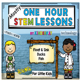 (Mostly) One Hour STEM Lessons - SINK&FLOAT, DUCKS, FISH F