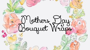 Mother's Day Bouquet Wraps- Floral Design, Horticulture, Agriculture Science