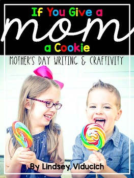 Mother's Day Writing Activity: If You Give a Mom a Cookie