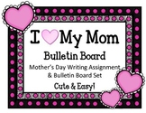 Mother's Day Bulletin Board Set and Writing Assignment.  I Love My Mom!!