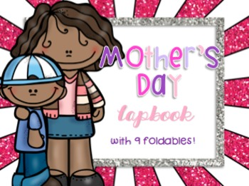 Mother's Day Lapbook { 9 Foldables - 2 versions included }