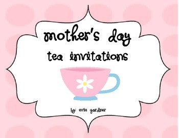 Mother S Day Tea Invitations By Evie Gardner Teachers Pay Teachers
