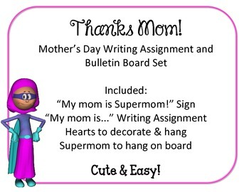 Mother's Day Writing Assignment and Bulletin Board Set.  Supermom!