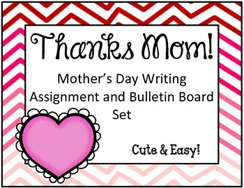 Mother's Day Writing Assignment and Bulletin Board Set.  Thanks Mom!