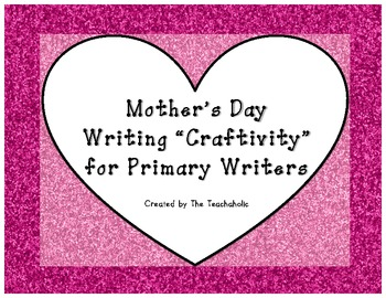 """Mother's Day Writing """"Craftivity"""" K-2"""