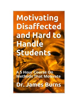 Motivating Disaffected and Hard to Handle Students
