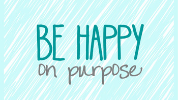 Motivational~Be Happy On Purpose
