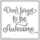 Motivational Poster - Don't Forget to be Awesome -  Classroom Decoration X 8